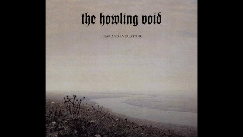 The Howling Void Bleak and Everlasting Full Album