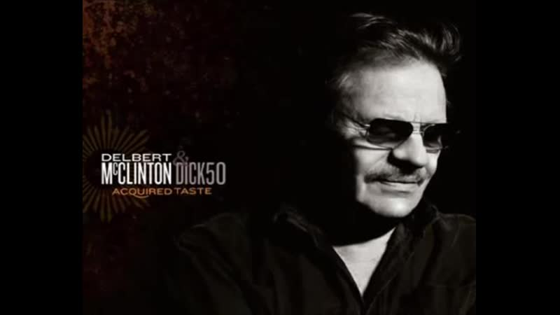 Delbert McClinton Dick50 - Shes Not There Anymore