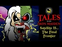 The Tales Of The Iron Maiden - SATELLITE 15...THE FINAL FRONTIER