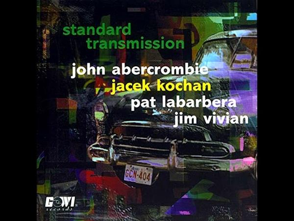 John Abercrombie, Jacek Kochan, Pat LaBarbera, Jim Vivian – Standard Transmission (1997 - Album)