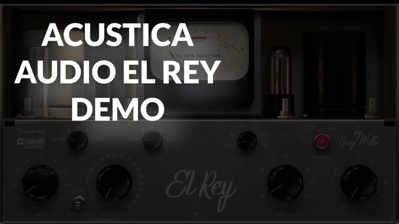 Acustica Audio EL-REY Compressor Demo