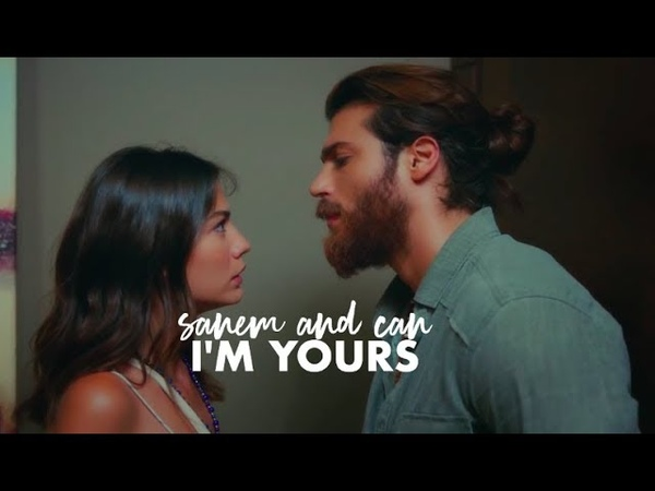 Sanem can || i'm yours