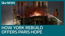 How the rebuilding of York Minister offers hope for Paris's Notre Dame ITV News