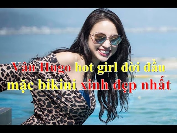 Vân Hugo hot girl nổi tiếng đời đầu mặc bikini xinh đẹp nhất ❤ Việt Nam Channel ❤