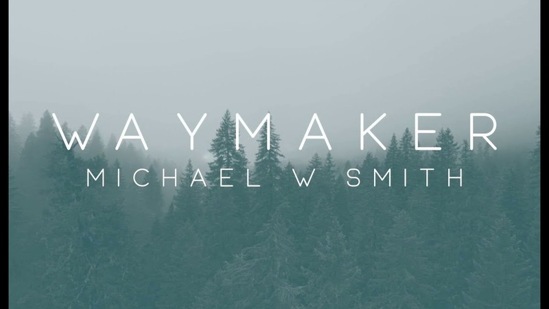 Waymaker - Michael W Smith ft Vanessa Campagna Madelyn Berry