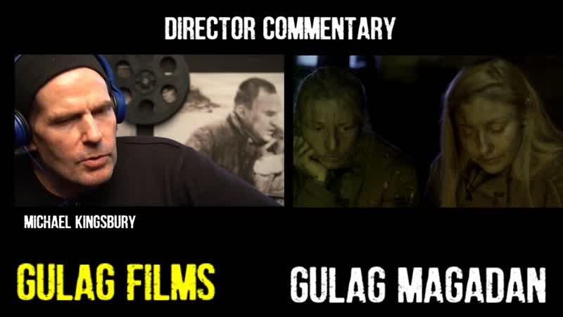 Director Commentary on my film GULAG MAGADAN 2017