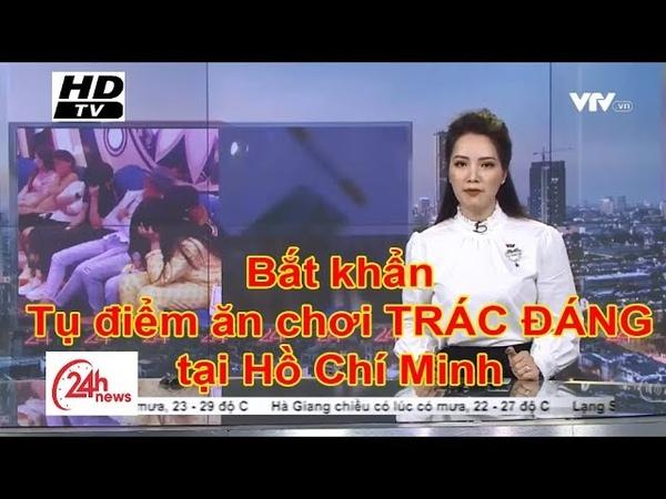 Tin mới 11052019 Bắt gấp tụ điểm ăn chơi TRÁC ĐÁNG tại Hồ Chí Minh