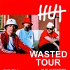 HUT ||| WASTED ||| TOUR