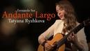 Fernando Sor Andante Largo performed by Tatyana Ryzhkova
