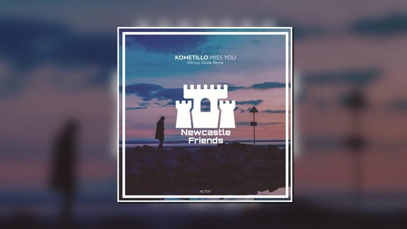 Kometillo Miss You Nitrous Oxide Extended Remix Newcastle Friends