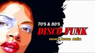 Classic 70'S & 80's Disco Funk Soul Mix #79 - Dj Noel Leon 2019 !!!!!