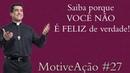 MotiveAção 27 - Saiba porque VOCÊ NÃO É FELIZ de verdade! - Padre Chrystian Shankar