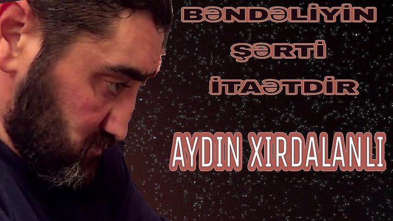 Aydın Xırdalanlı - Bəndəliyin şərti itaətdir / 2017
