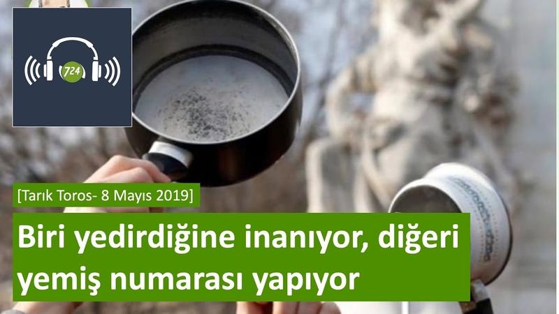 Biri yedirdiğine inanıyor diğeri yemiş numarası yapıyor Tarık Toros 8 Mayıs 2019