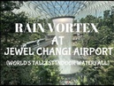 Jewel Changi Airport Rain Vortex | World's Tallest Indoor Waterfall | Day and Night Preview