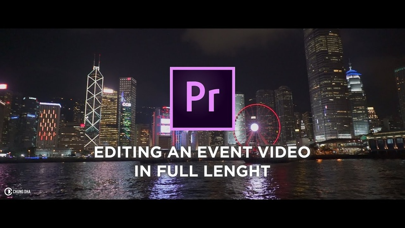 Editing an Event video from Start to Finish in Premiere Pro CC2018 by Chung Dha