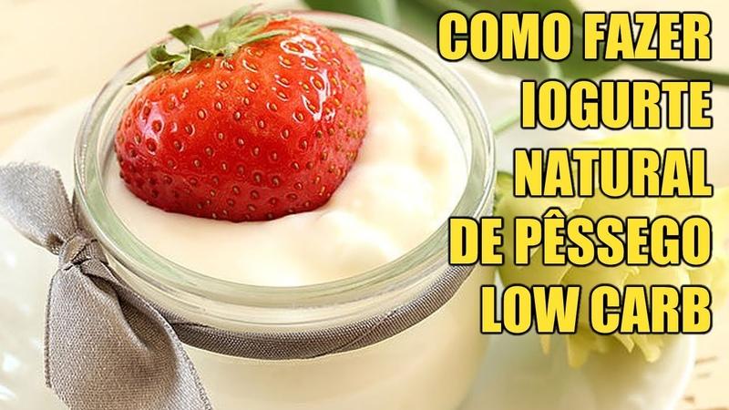 Como Fazer Iogurte Natural de Pêssego Low Carb Fácil