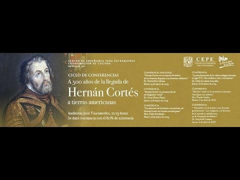 Ciclo de Conferencias A 500 años de la llegada de Hernán Cortés. Conferencia 3. Mtra. Dalia Hernán