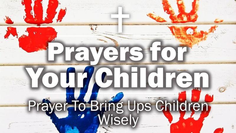 Prayers for Your Children - Prayer To Bring Ups Children Wisely