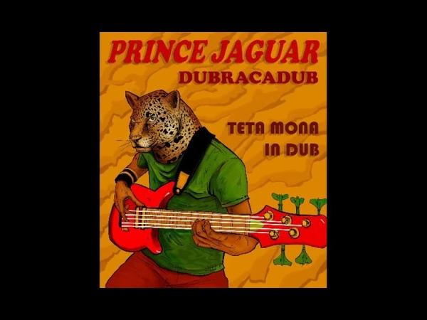 Prince Jaguar - DubracaduB (Version) - Teta Mona in DuB