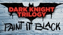Dark Knight Trilogy - Paint it Black Trailer - NewRockstars Breakdowns Coming Soon