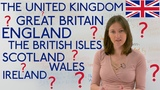 United Kingdom, Great Britain, England, Scotland, Ireland, Wales... CONFUSED