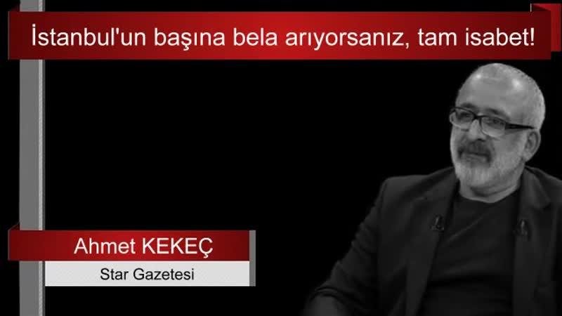 İstanbul'un başına bela arıyorsanız, tam isabet!..Ahmet KEKEÇ Sesli Makale