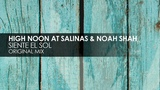 High Noon At Salinas &amp Noah Shah - Siente El Sol Teaser