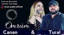 Tural Sedali Ft Canan - Omrum 2019 (Yep Yeni Mahni)