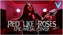 RWBY - Red Like Roses Part II EPIC METAL COVER Little V