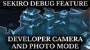Sekiro Debug Mode - Developer Free Camera - Removed Photo Mode