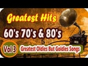 Greatest Hits Golden Oldies - 60's, 70's 80's Music Of All Time - Oldies But Goodies Vol3