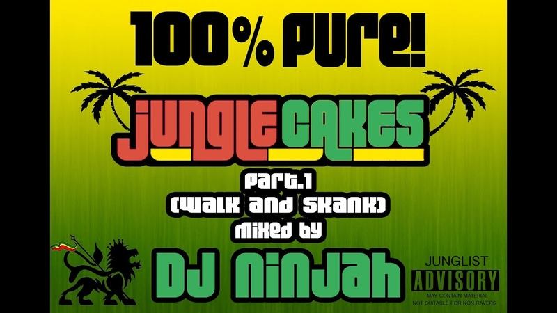 100% PURE Jungle Cakes Part 1 Walk and Skank Mixed by Dj Ninjah 16 01 13 F D