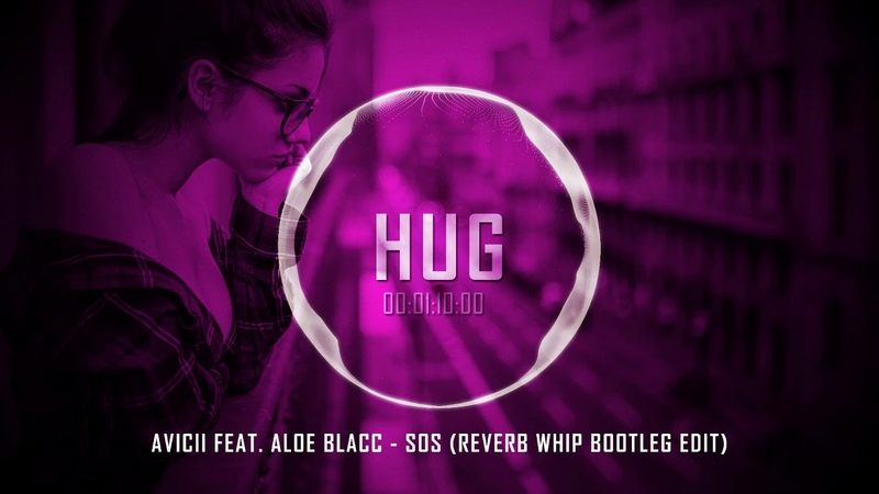 Avicii feat Aloe Blacc SOS Reverb Whip Bootleg Edit