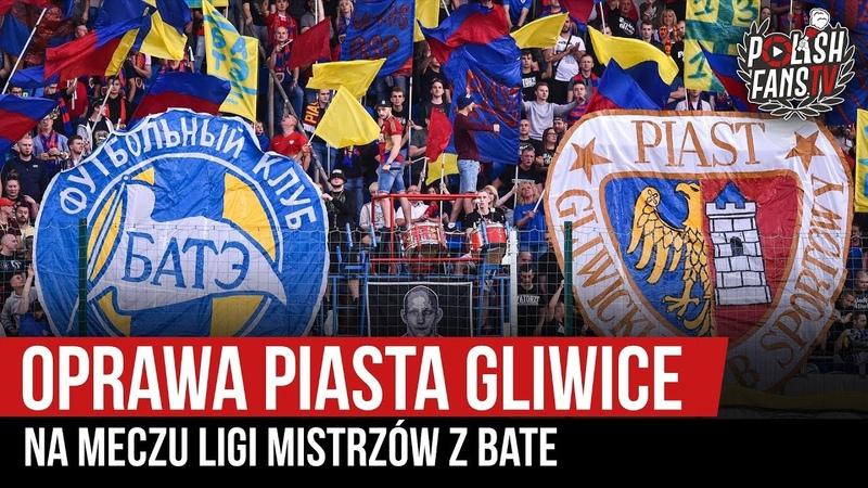 Oprawa Piasta Gliwice na meczu LM z BATE Borysów 17 07 2019 r