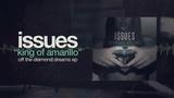 Issues - King of Amarillo (Diamond Dreams)