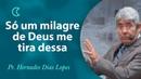 Só um milagre de Deus me tira dessa Pr Hernandes Dias Lopes