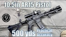 10.5in AR15 Pistol Build to 500yds: Practical Accuracy