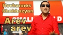 Hovhannes Shahbazyan - Arev Arev Оганнес Шахбазян - Арев арев