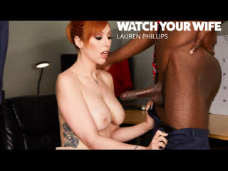 Lauren phillips – watch your wife [naughtyamerica. big cock, big tits, redhead, stockings, blowjob,