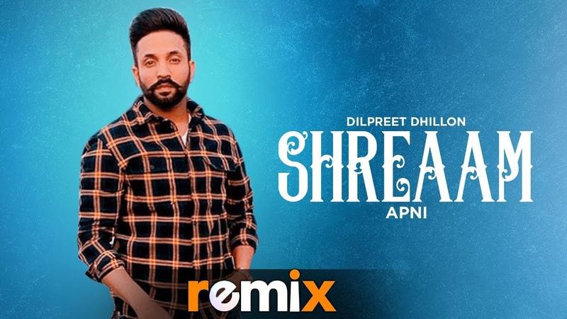 Shreaam Apni Remix Dilpreet Dhillon Latest Remix Songs 2019 Speed Records