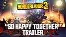 Borderlands 3 So Happy Together Trailer