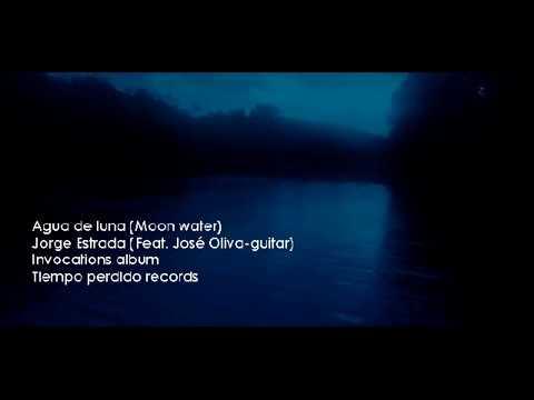 AGUA DE LUNA (Moonwater) JORGE ESTRADA feat. José Oliva (guitar)