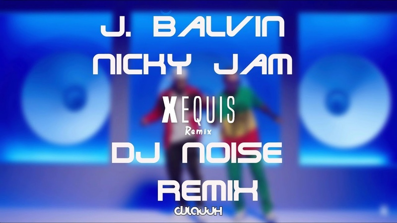 Nicky Jam Ft. J Balvin – X Equis (Remix DJ Noise)