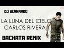 Carlos Rivera La Luna Del Cielo Bachata Remix Dj Bernardo