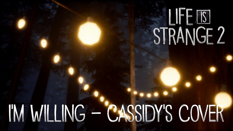 Im Willing - Ben Lee (Cassidys Song Cover) [Life is Strange 2 Episode 3]
