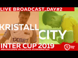 KRISTALL - CITY DAY 2 1900 #INTERCUP2019