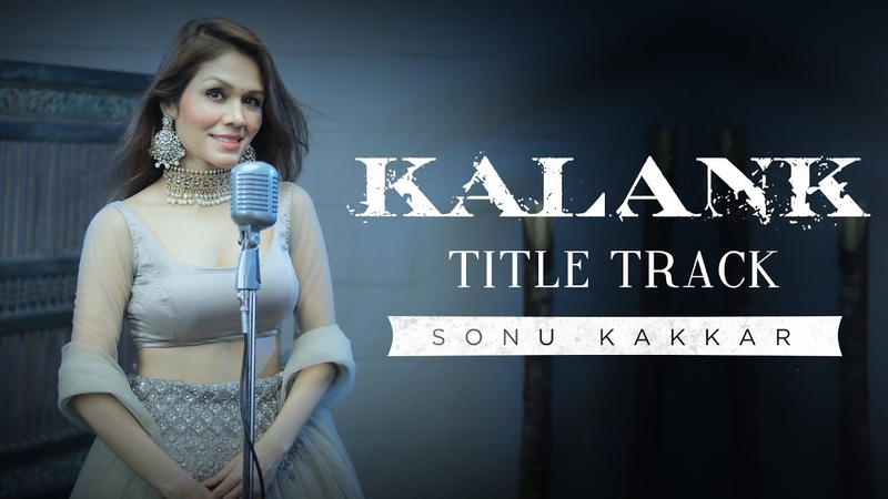 Kalank | Title Track | Sonu Kakkar | Arijit Singh