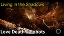 Love Death Robots - Living in the Shadows [Soundtrack]