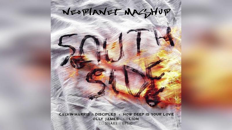 DJ Snake vs. Olly James vs. Calvin Harris-SouthSide vs. How Deep Is Your Love (Neoplanet Mashup)